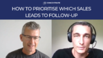 [VIDEO] How to prioritise which sales leads to follow-up