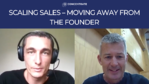 [VIDEO] Scaling sales – moving away from the founder